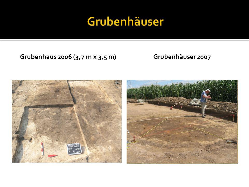 Grubenhaus 2006 (3,7 m x 3,5 m)Grubenhäuser 2007 Funde der fr ü hen Eisenzeit und Befunde und Funde der sp ä ten Eisenzeit / august ä ischen Zeit; m ö