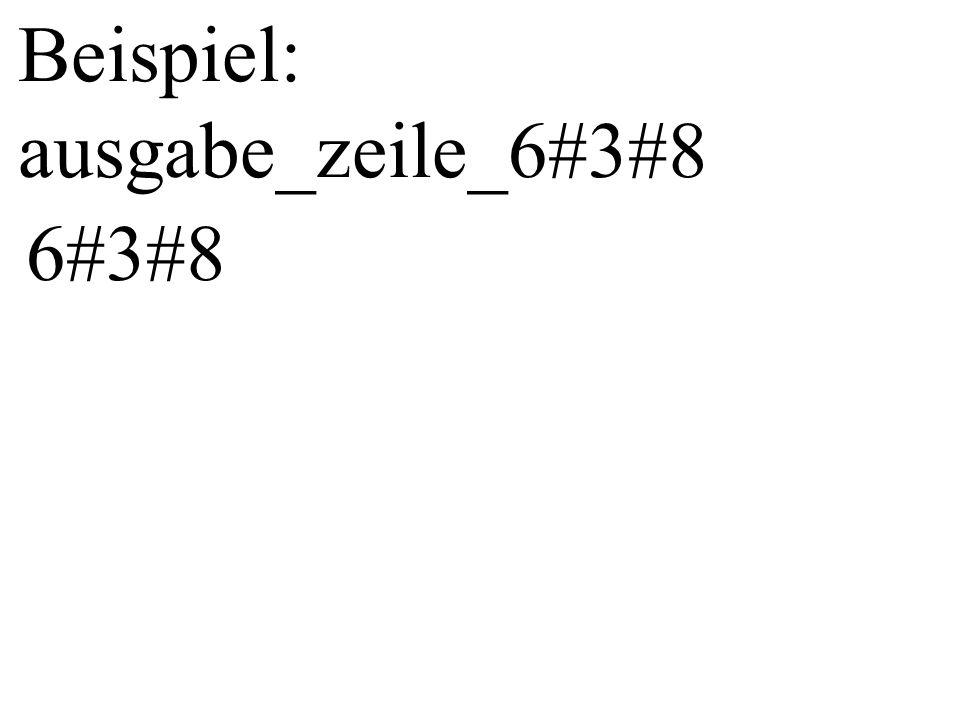 ausgabe_zeile_i#j ist Abkürzung für die Ausgabe aller Zeilen, die an der 1.