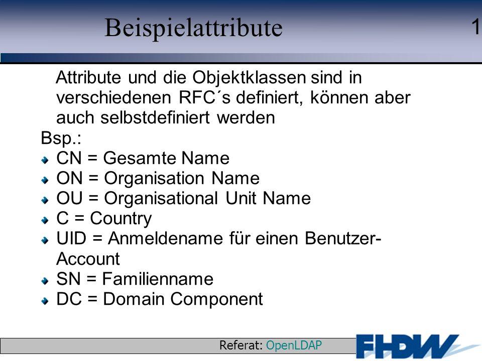 Referat: OpenLDAP © 2003 J. Schaper 1 Beispielattribute Attribute und die Objektklassen sind in verschiedenen RFC´s definiert, können aber auch selbst