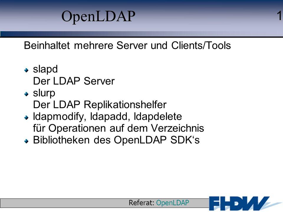 Referat: OpenLDAP © 2003 J. Schaper 1 OpenLDAP Beinhaltet mehrere Server und Clients/Tools slapd Der LDAP Server slurp Der LDAP Replikationshelfer lda