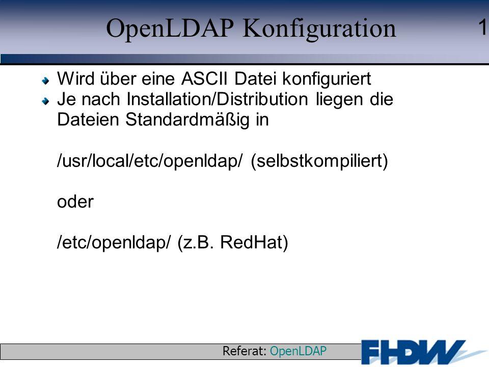 Referat: OpenLDAP © 2003 J. Schaper 1 OpenLDAP Konfiguration Wird über eine ASCII Datei konfiguriert Je nach Installation/Distribution liegen die Date