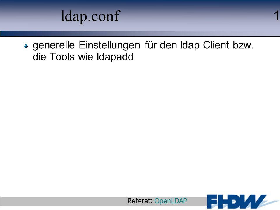 Referat: OpenLDAP © 2003 J. Schaper 1 ldap.conf generelle Einstellungen für den ldap Client bzw. die Tools wie ldapadd