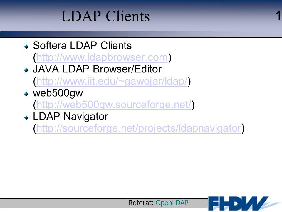 Referat: OpenLDAP © 2003 J. Schaper 1 LDAP Clients Softera LDAP Clients (http://www.ldapbrowser.com)http://www.ldapbrowser.com JAVA LDAP Browser/Edito
