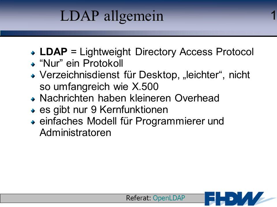 Referat: OpenLDAP © 2003 J. Schaper 1 LDAP allgemein LDAP = Lightweight Directory Access Protocol Nur ein Protokoll Verzeichnisdienst für Desktop, lei