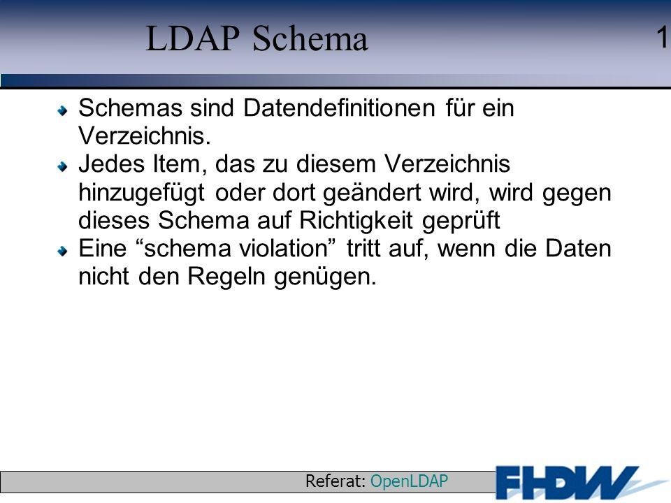 Referat: OpenLDAP © 2003 J. Schaper 1 LDAP Schema Schemas sind Datendefinitionen für ein Verzeichnis. Jedes Item, das zu diesem Verzeichnis hinzugefüg