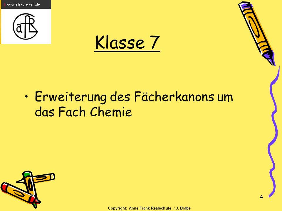 4 Klasse 7 Erweiterung des Fächerkanons um das Fach Chemie Copyright: Anne-Frank-Realschule / J.