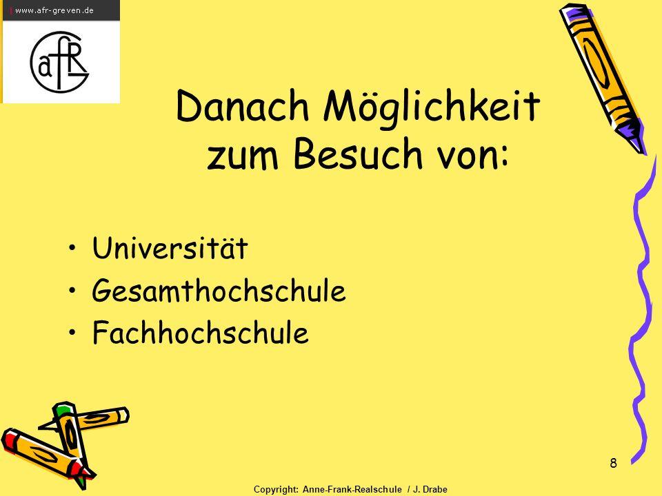 8 Danach Möglichkeit zum Besuch von: Universität Gesamthochschule Fachhochschule Copyright: Anne-Frank-Realschule / J.