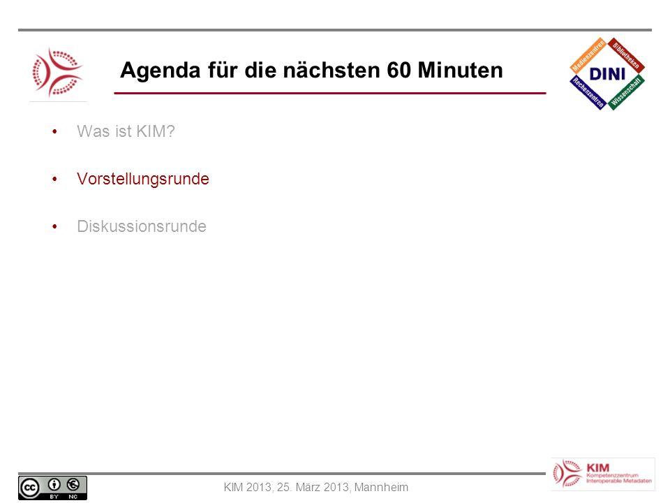 KIM 2013, 25. März 2013, Mannheim Agenda für die nächsten 60 Minuten Was ist KIM? Vorstellungsrunde Diskussionsrunde