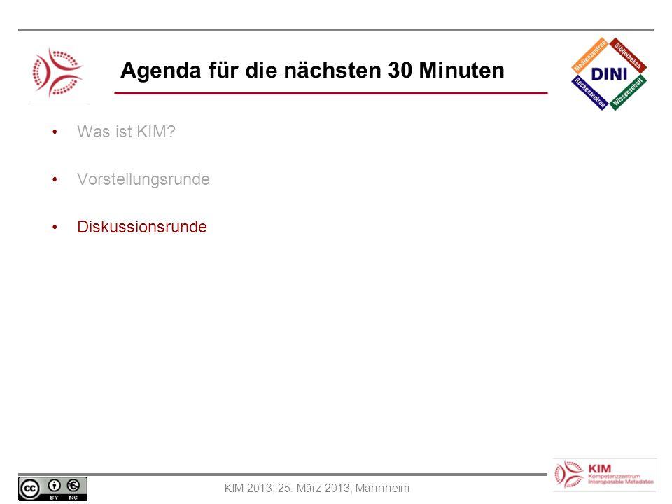KIM 2013, 25. März 2013, Mannheim Agenda für die nächsten 30 Minuten Was ist KIM? Vorstellungsrunde Diskussionsrunde