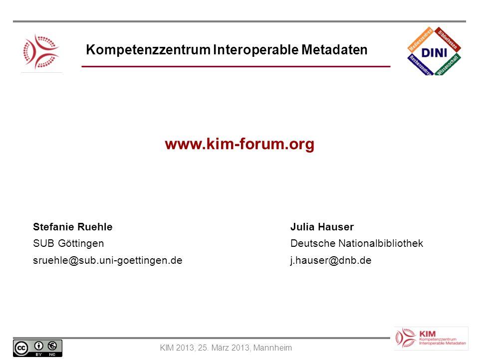 KIM 2013, 25. März 2013, Mannheim Kompetenzzentrum Interoperable Metadaten Das Copyright für dieses Dokuments liegt bei KIM. Eine unautorisierte Übern