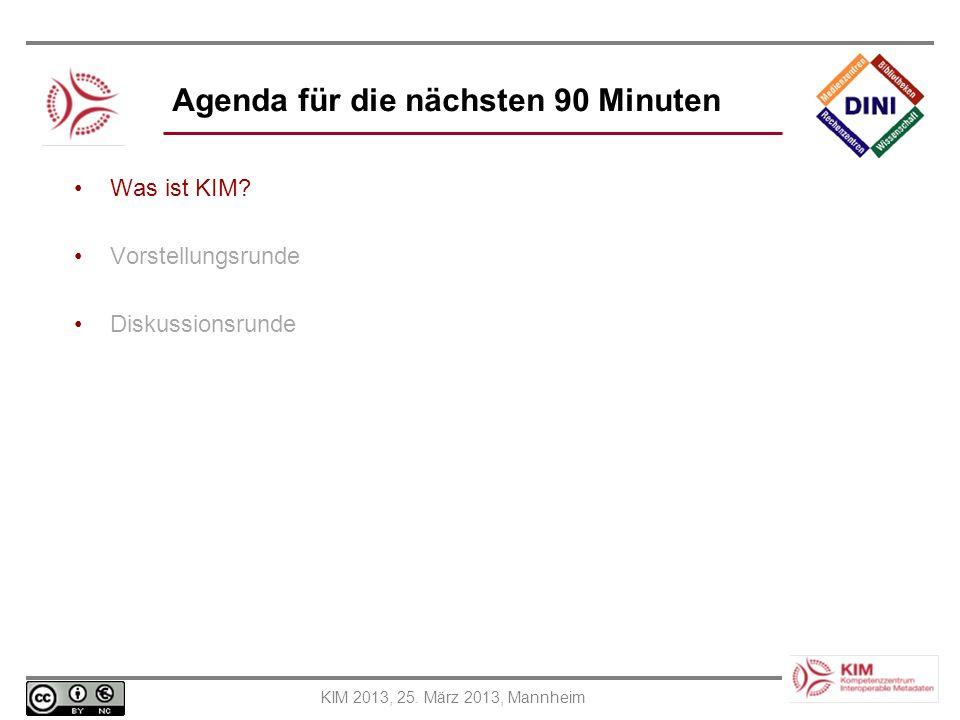 KIM 2013, 25. März 2013, Mannheim Agenda für die nächsten 90 Minuten Was ist KIM? Vorstellungsrunde Diskussionsrunde