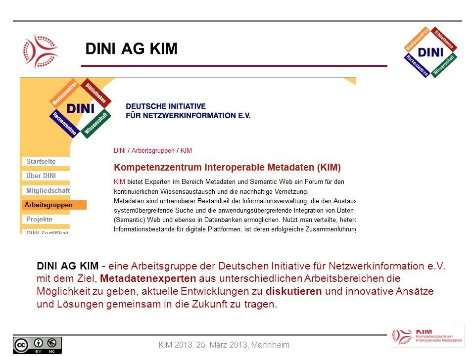 KIM 2013, 25. März 2013, Mannheim DINI AG KIM DINI AG KIM - eine Arbeitsgruppe der Deutschen Initiative für Netzwerkinformation e.V. mit dem Ziel, Met