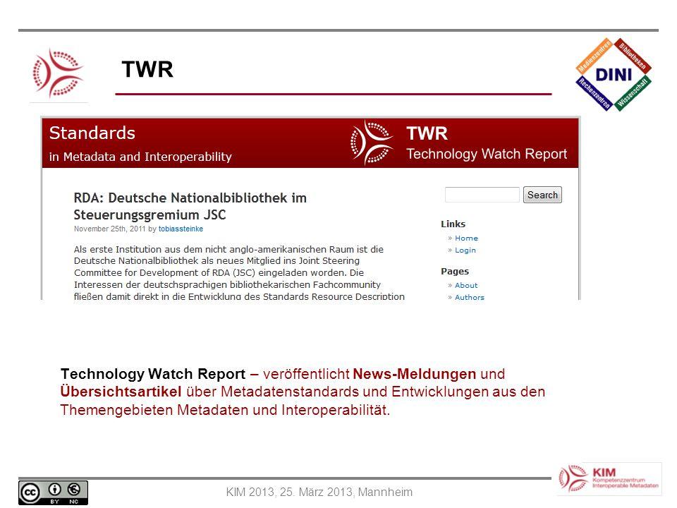 KIM 2013, 25. März 2013, Mannheim TWR Technology Watch Report – veröffentlicht News-Meldungen und Übersichtsartikel über Metadatenstandards und Entwic