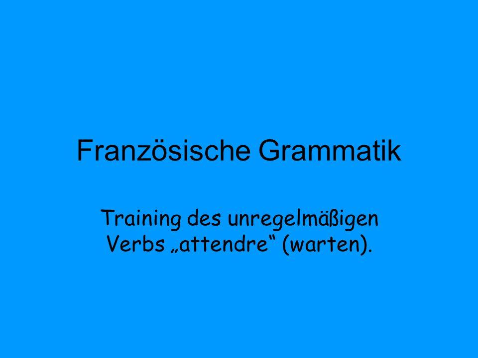 Französische Grammatik Training des unregelmäßigen Verbs attendre (warten).