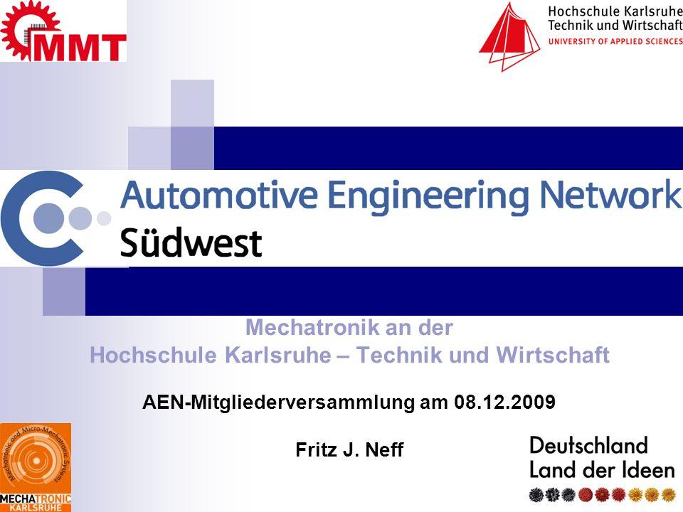 Mechatronik an der Hochschule Karlsruhe – Technik und Wirtschaft AEN-Mitgliederversammlung am 08.12.2009 Fritz J. Neff