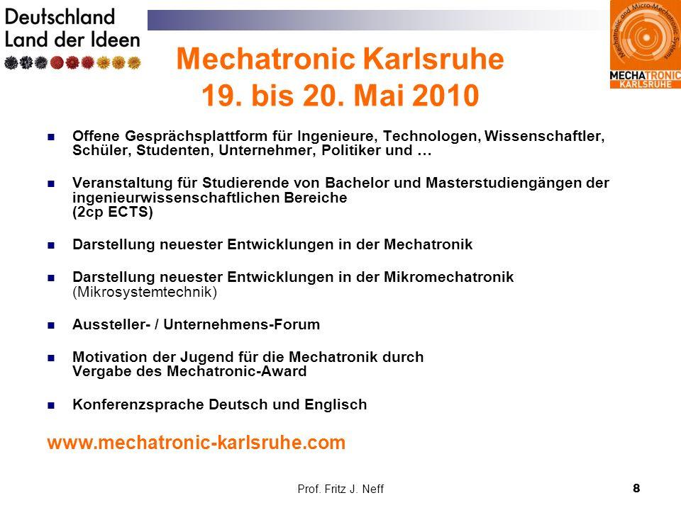 Prof. Fritz J. Neff8 Mechatronic Karlsruhe 19. bis 20. Mai 2010 Offene Gesprächsplattform für Ingenieure, Technologen, Wissenschaftler, Schüler, Stude