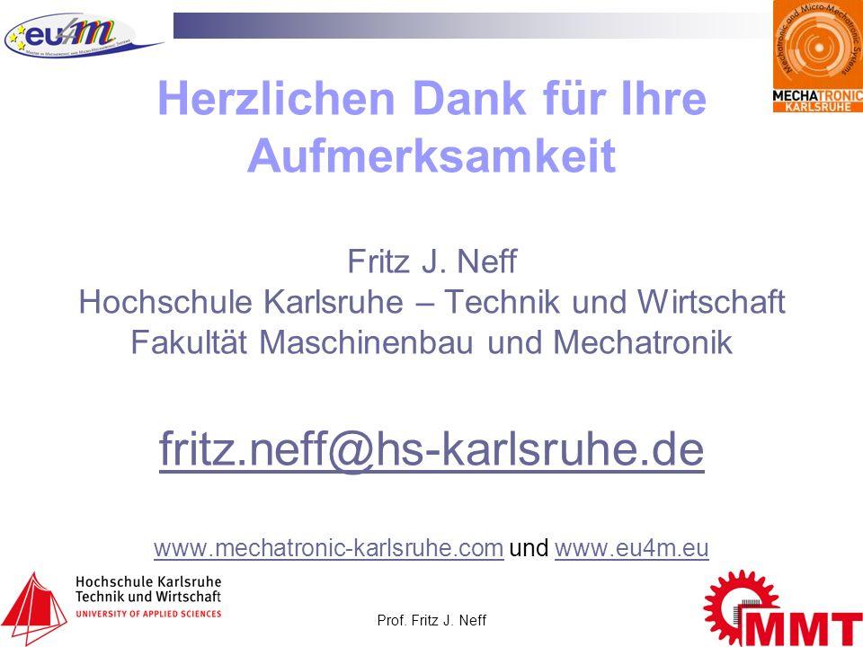Prof. Fritz J. Neff9 Herzlichen Dank für Ihre Aufmerksamkeit Fritz J. Neff Hochschule Karlsruhe – Technik und Wirtschaft Fakultät Maschinenbau und Mec