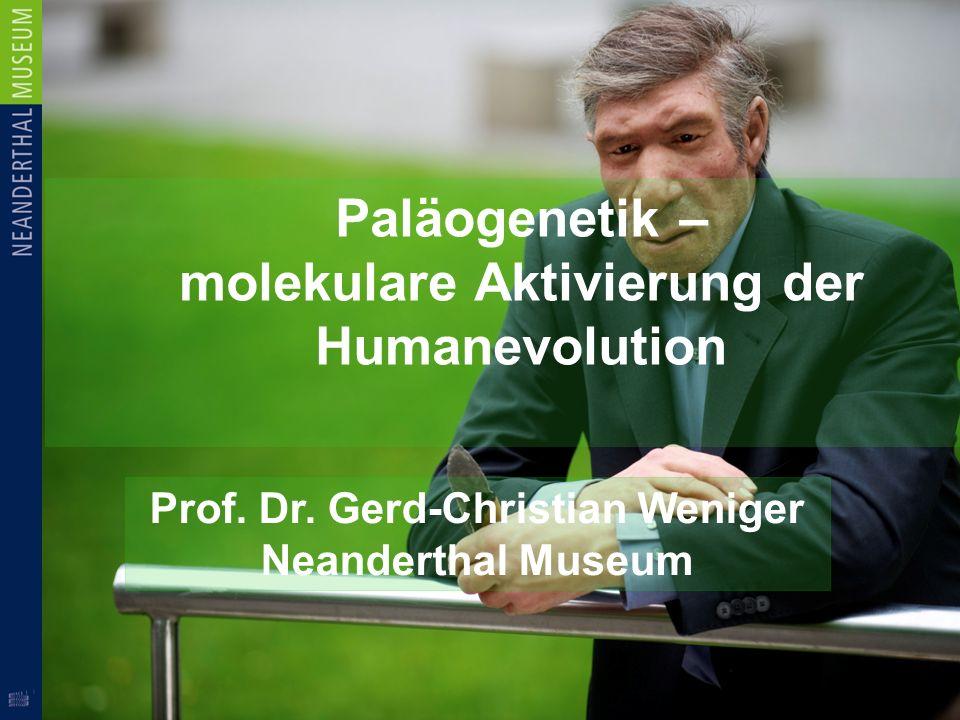 Paläogenetik – molekulare Aktivierung der Humanevolution Prof. Dr. Gerd-Christian Weniger Neanderthal Museum