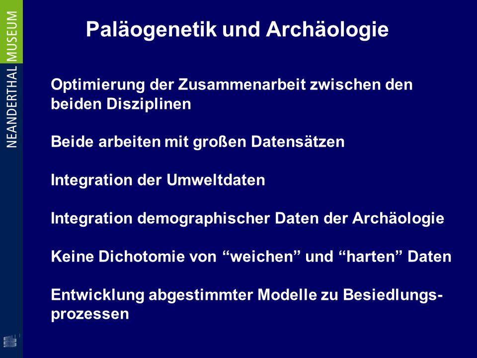 Paläogenetik und Archäologie Optimierung der Zusammenarbeit zwischen den beiden Disziplinen Beide arbeiten mit großen Datensätzen Integration der Umwe