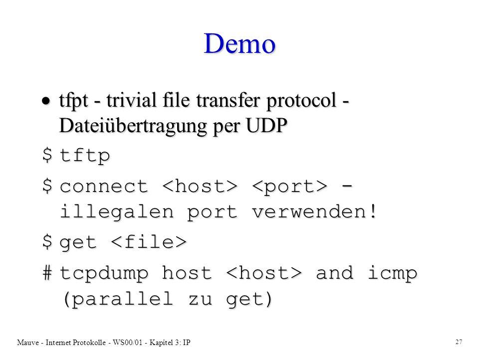 Mauve - Internet Protokolle - WS00/01 - Kapitel 3: IP 27 Demo tfpt - trivial file transfer protocol - Dateiübertragung per UDP tfpt - trivial file tra