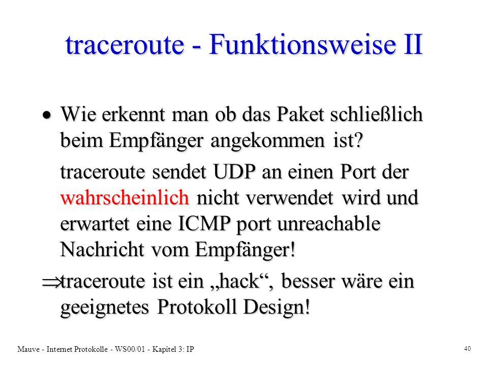 Mauve - Internet Protokolle - WS00/01 - Kapitel 3: IP 40 traceroute - Funktionsweise II Wie erkennt man ob das Paket schließlich beim Empfänger angeko
