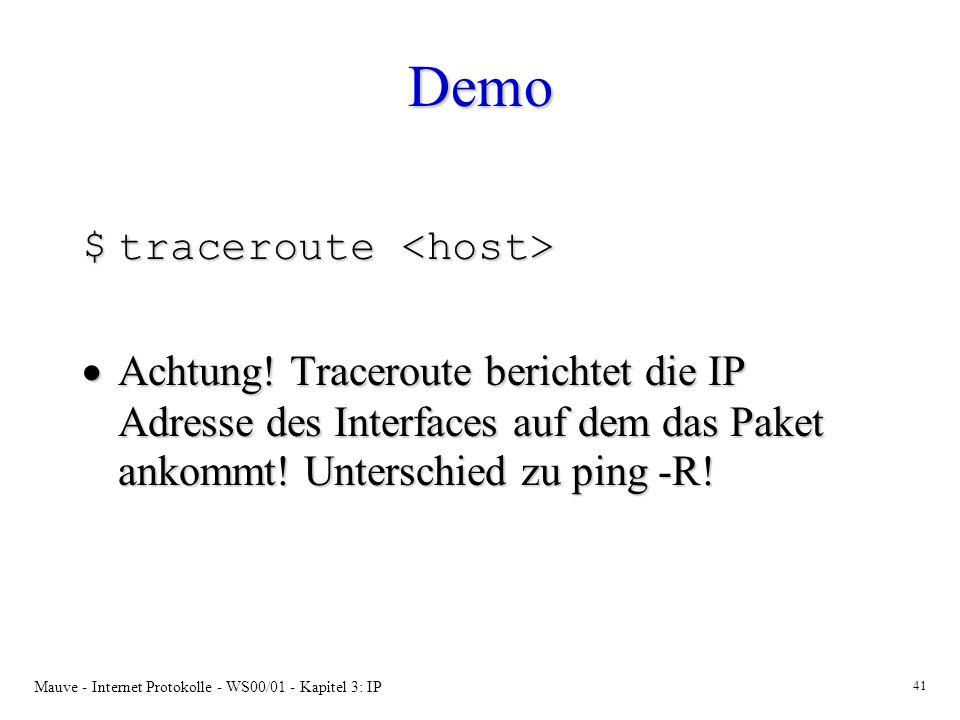 Mauve - Internet Protokolle - WS00/01 - Kapitel 3: IP 41 Demo $traceroute $traceroute Achtung! Traceroute berichtet die IP Adresse des Interfaces auf