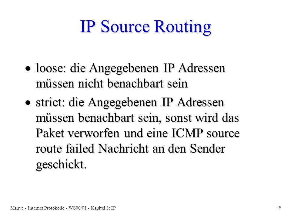 Mauve - Internet Protokolle - WS00/01 - Kapitel 3: IP 49 IP Source Routing loose: die Angegebenen IP Adressen müssen nicht benachbart sein loose: die