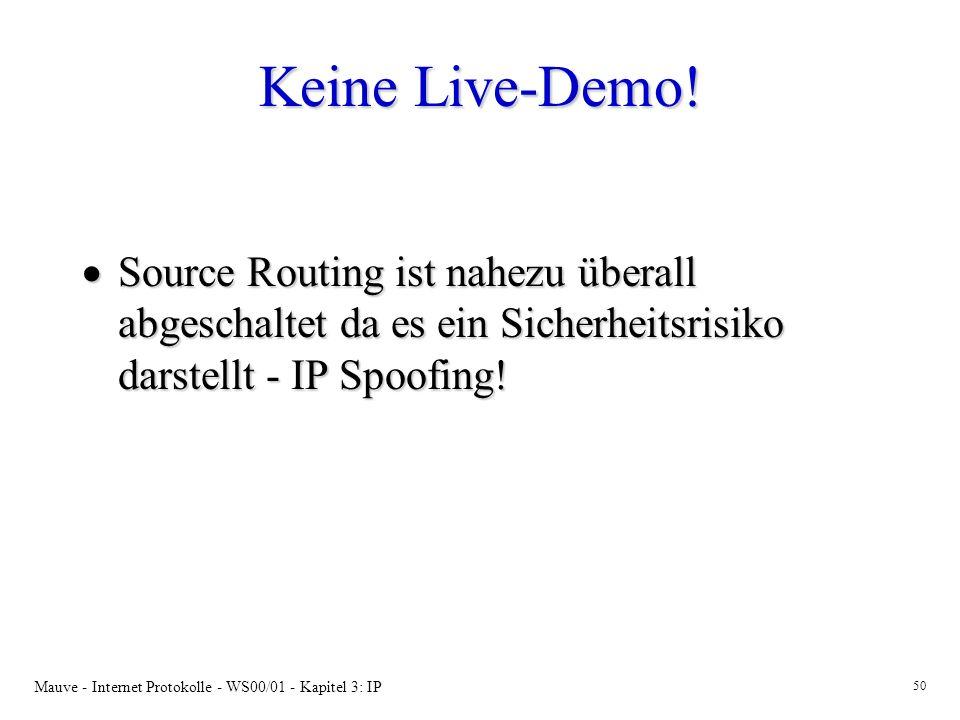 Mauve - Internet Protokolle - WS00/01 - Kapitel 3: IP 50 Keine Live-Demo! Source Routing ist nahezu überall abgeschaltet da es ein Sicherheitsrisiko d