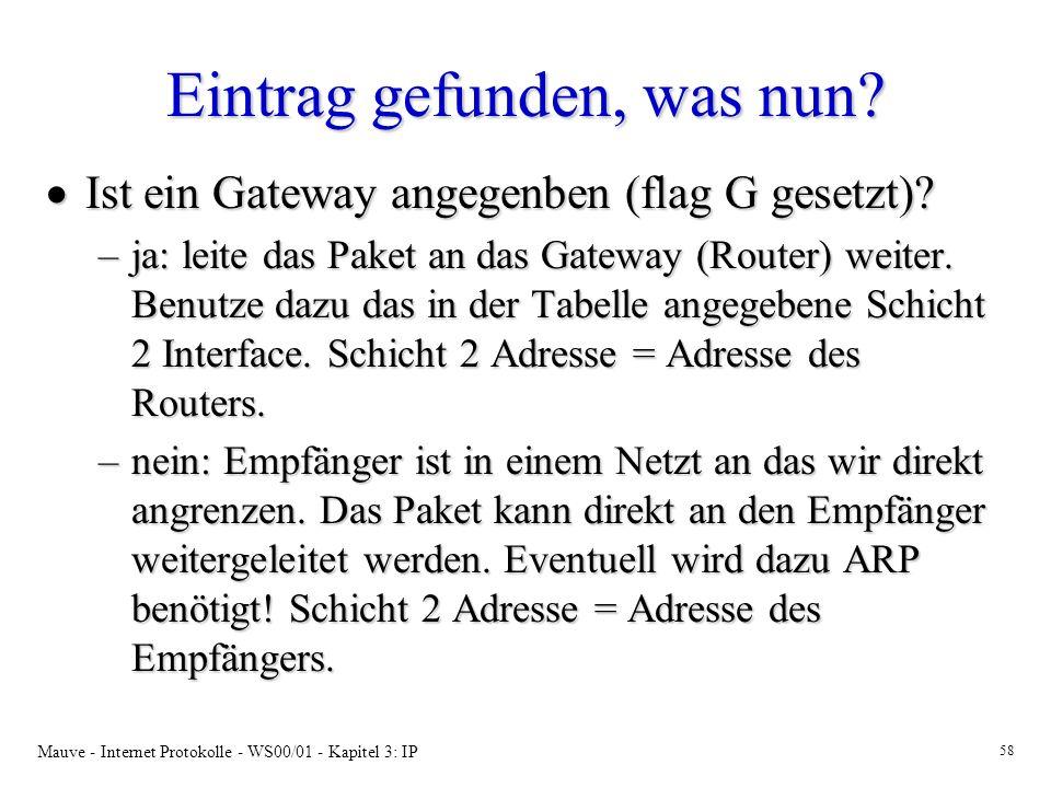 Mauve - Internet Protokolle - WS00/01 - Kapitel 3: IP 58 Eintrag gefunden, was nun? Ist ein Gateway angegenben (flag G gesetzt)? Ist ein Gateway angeg