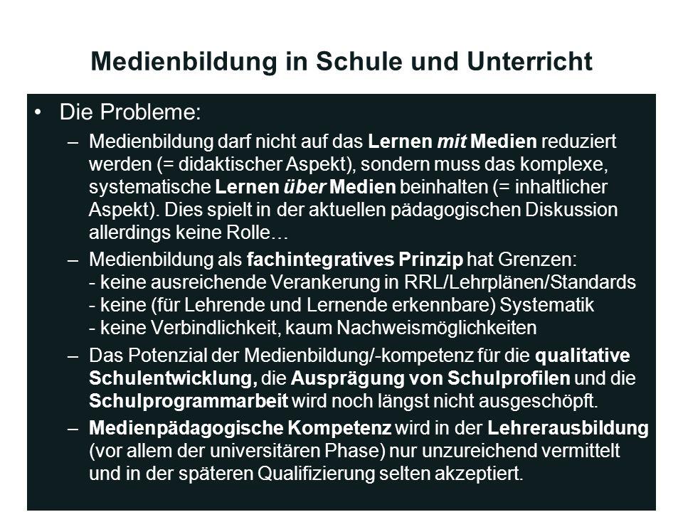 Medienbildung in Schule und Unterricht Die Probleme: –Medienbildung darf nicht auf das Lernen mit Medien reduziert werden (= didaktischer Aspekt), son