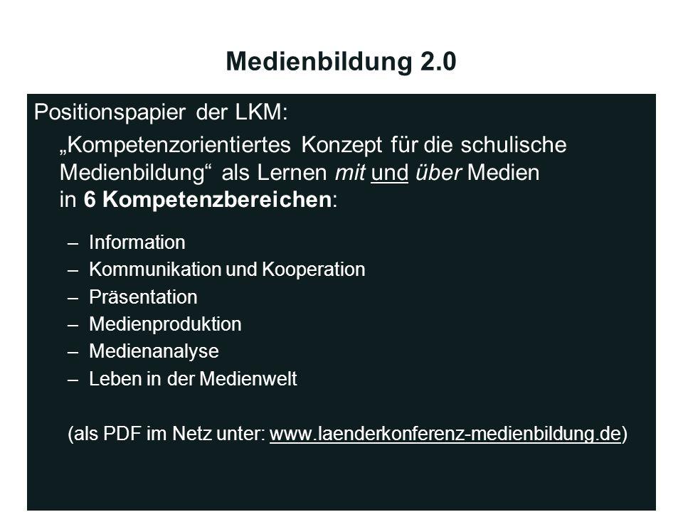 Medienbildung 2.0 Positionspapier der LKM: Kompetenzorientiertes Konzept für die schulische Medienbildung als Lernen mit und über Medien in 6 Kompeten