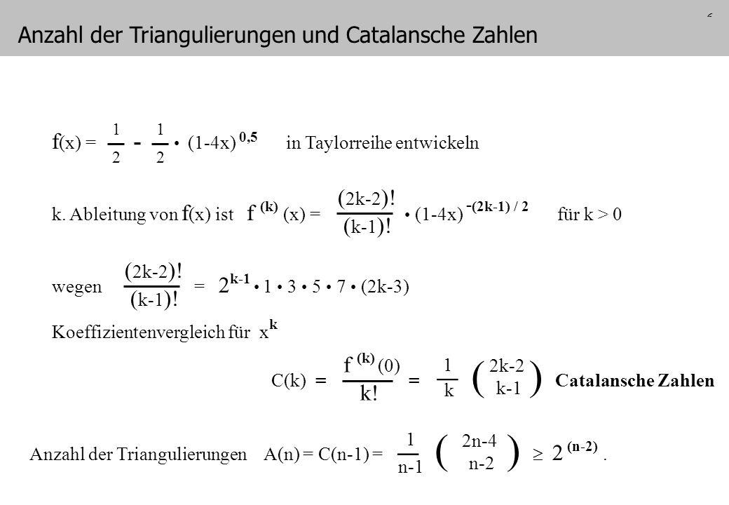 6 f (x) = - (1-4x) 0,5 in Taylorreihe entwickeln k. Ableitung von f (x) ist f (k) (x) = (1-4x) - (2k-1) / 2 für k > 0 wegen = 2 k-1 1 3 5 7 (2k-3) Koe