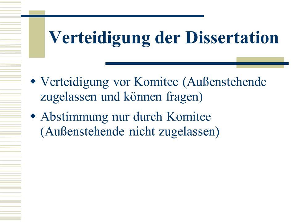 Verteidigung der Dissertation Verteidigung vor Komitee (Außenstehende zugelassen und können fragen) Abstimmung nur durch Komitee (Außenstehende nicht zugelassen)