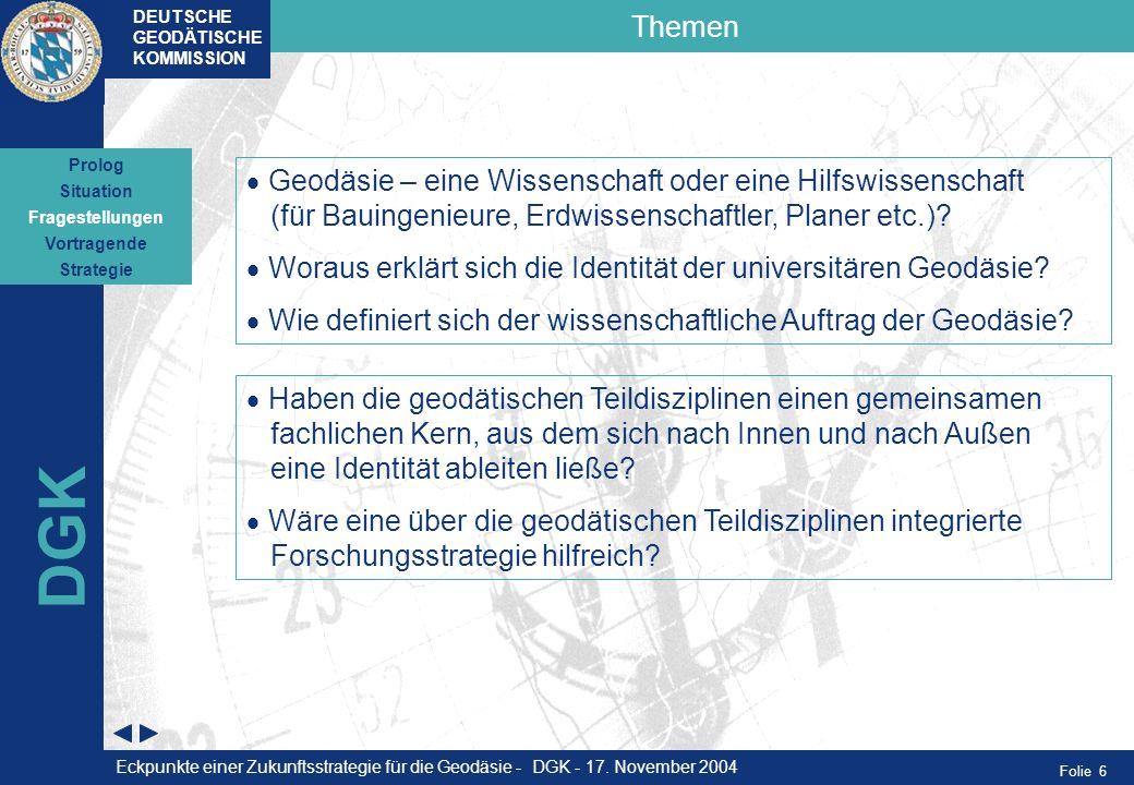Folie 6 Themen DEUTSCHE GEODÄTISCHE KOMMISSION DGK Geodäsie – eine Wissenschaft oder eine Hilfswissenschaft (für Bauingenieure, Erdwissenschaftler, Pl