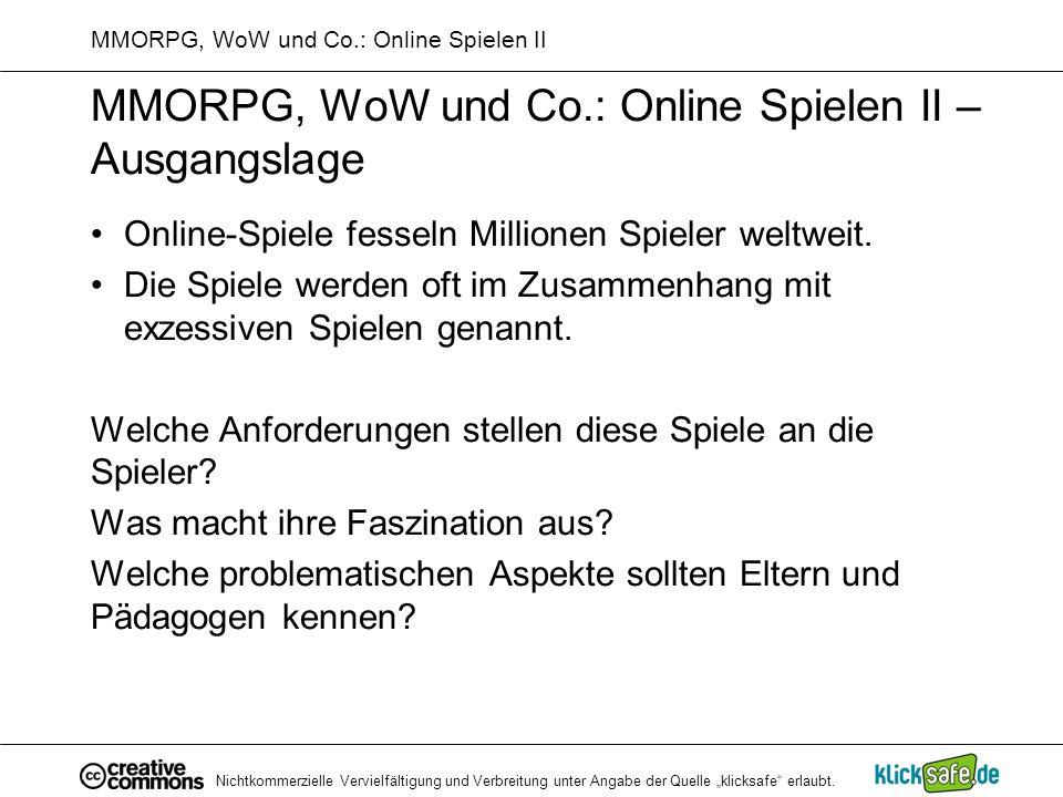 Nichtkommerzielle Vervielfältigung und Verbreitung unter Angabe der Quelle klicksafe erlaubt. MMORPG, WoW und Co.: Online Spielen II MMORPG, WoW und C
