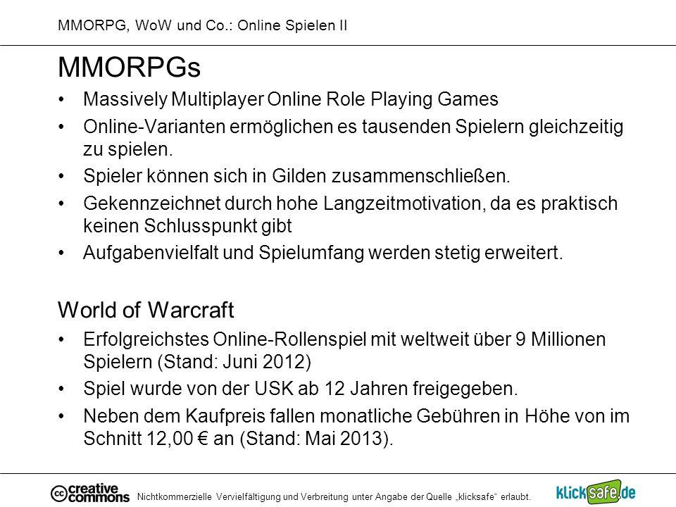 Nichtkommerzielle Vervielfältigung und Verbreitung unter Angabe der Quelle klicksafe erlaubt. MMORPG, WoW und Co.: Online Spielen II MMORPGs Massively