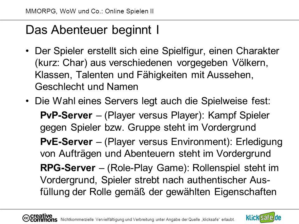 Nichtkommerzielle Vervielfältigung und Verbreitung unter Angabe der Quelle klicksafe erlaubt. MMORPG, WoW und Co.: Online Spielen II Das Abenteuer beg