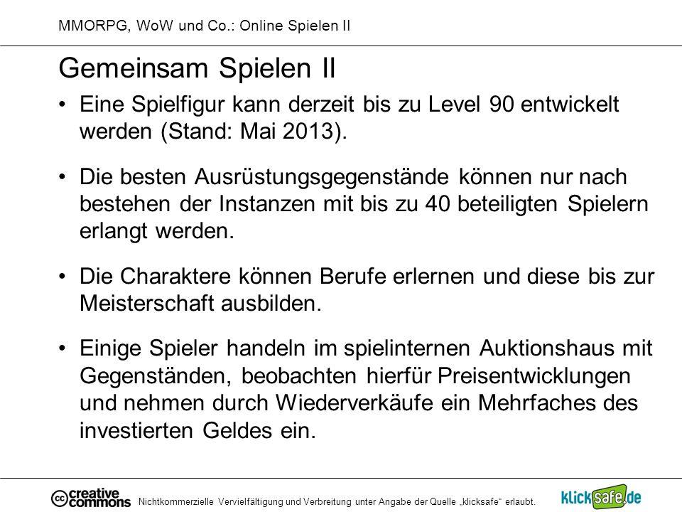 Nichtkommerzielle Vervielfältigung und Verbreitung unter Angabe der Quelle klicksafe erlaubt. MMORPG, WoW und Co.: Online Spielen II Gemeinsam Spielen