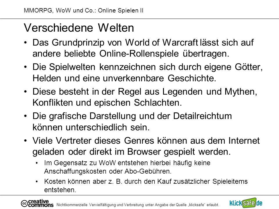 Nichtkommerzielle Vervielfältigung und Verbreitung unter Angabe der Quelle klicksafe erlaubt. MMORPG, WoW und Co.: Online Spielen II Verschiedene Welt