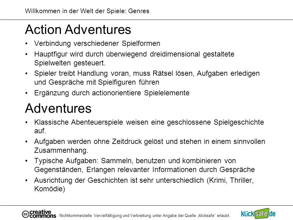 Nichtkommerzielle Vervielfältigung und Verbreitung unter Angabe der Quelle klicksafe erlaubt. Willkommen in der Welt der Spiele: Genres Action Adventu