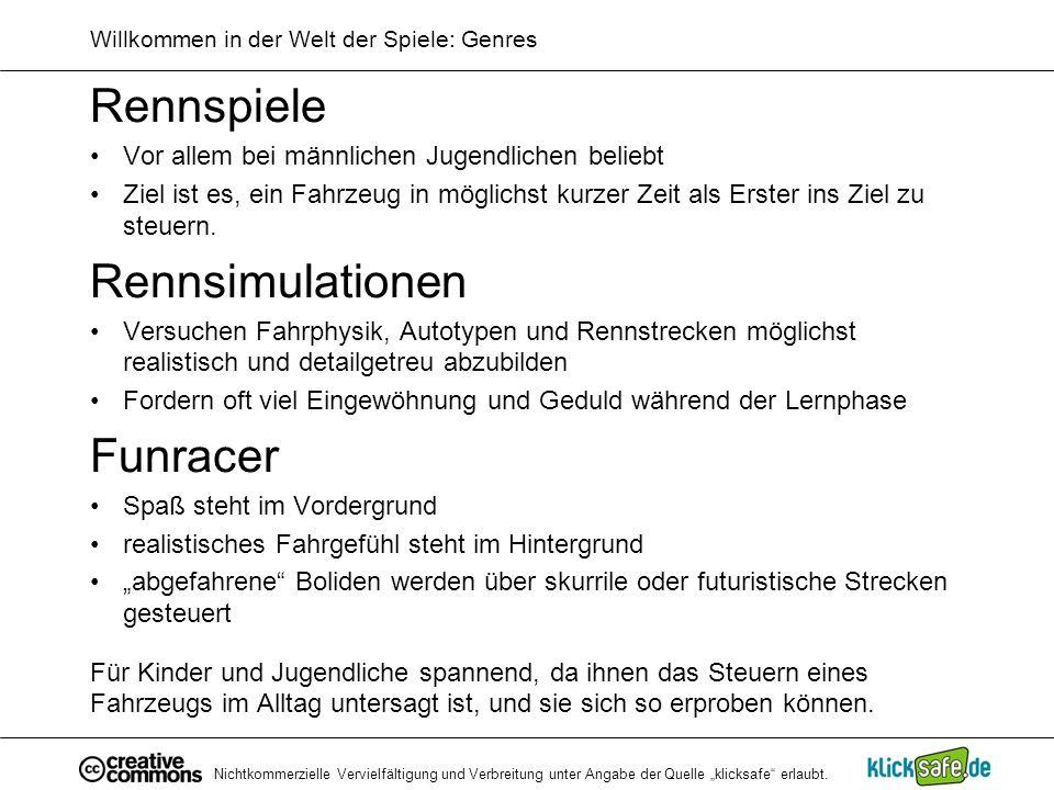 Nichtkommerzielle Vervielfältigung und Verbreitung unter Angabe der Quelle klicksafe erlaubt. Willkommen in der Welt der Spiele: Genres Rennspiele Vor