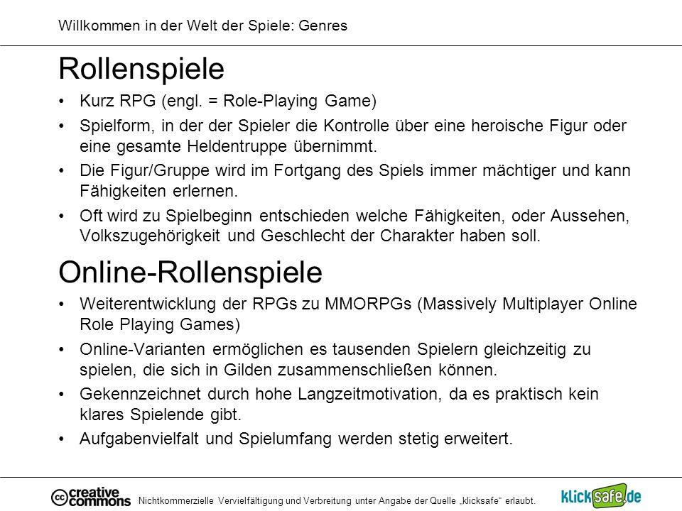 Nichtkommerzielle Vervielfältigung und Verbreitung unter Angabe der Quelle klicksafe erlaubt. Willkommen in der Welt der Spiele: Genres Rollenspiele K