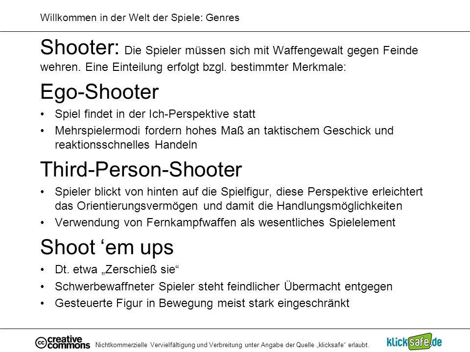 Nichtkommerzielle Vervielfältigung und Verbreitung unter Angabe der Quelle klicksafe erlaubt. Willkommen in der Welt der Spiele: Genres Shooter: Die S