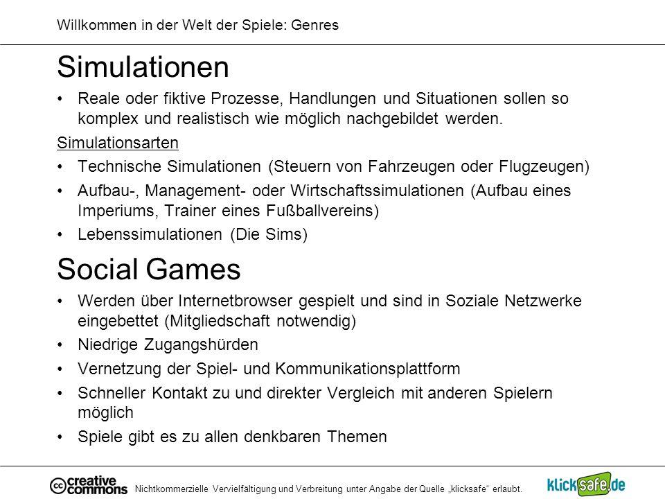 Nichtkommerzielle Vervielfältigung und Verbreitung unter Angabe der Quelle klicksafe erlaubt. Willkommen in der Welt der Spiele: Genres Simulationen R
