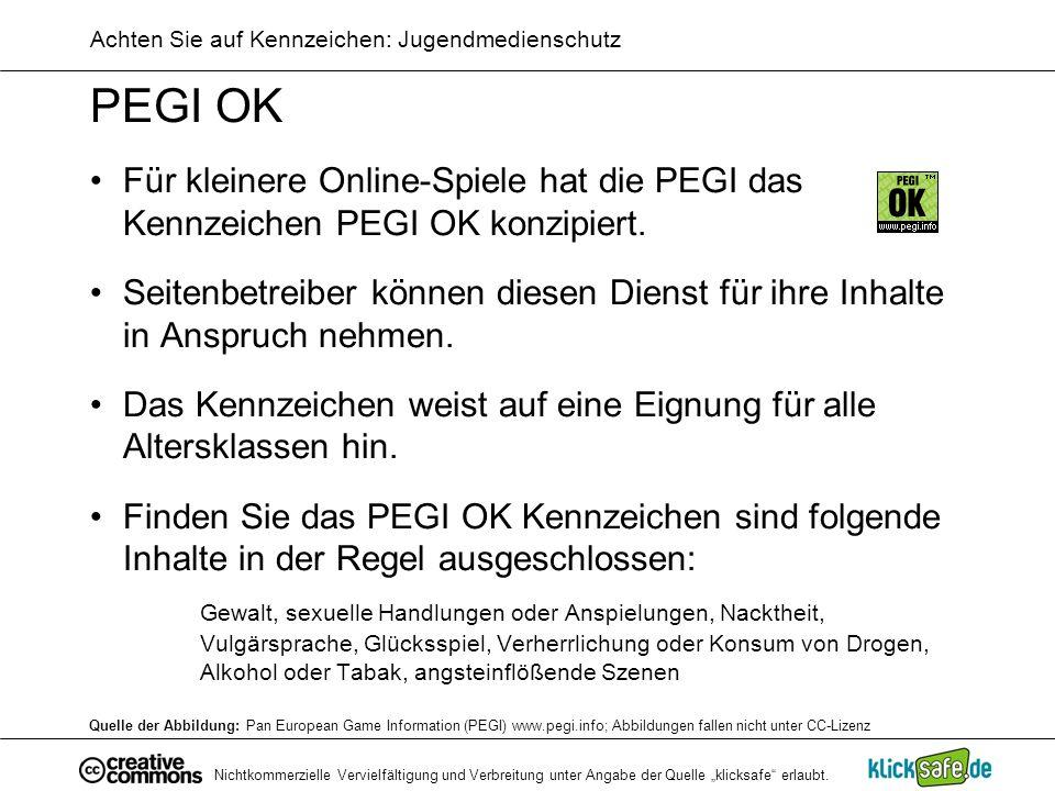 Nichtkommerzielle Vervielfältigung und Verbreitung unter Angabe der Quelle klicksafe erlaubt. Achten Sie auf Kennzeichen: Jugendmedienschutz PEGI OK F