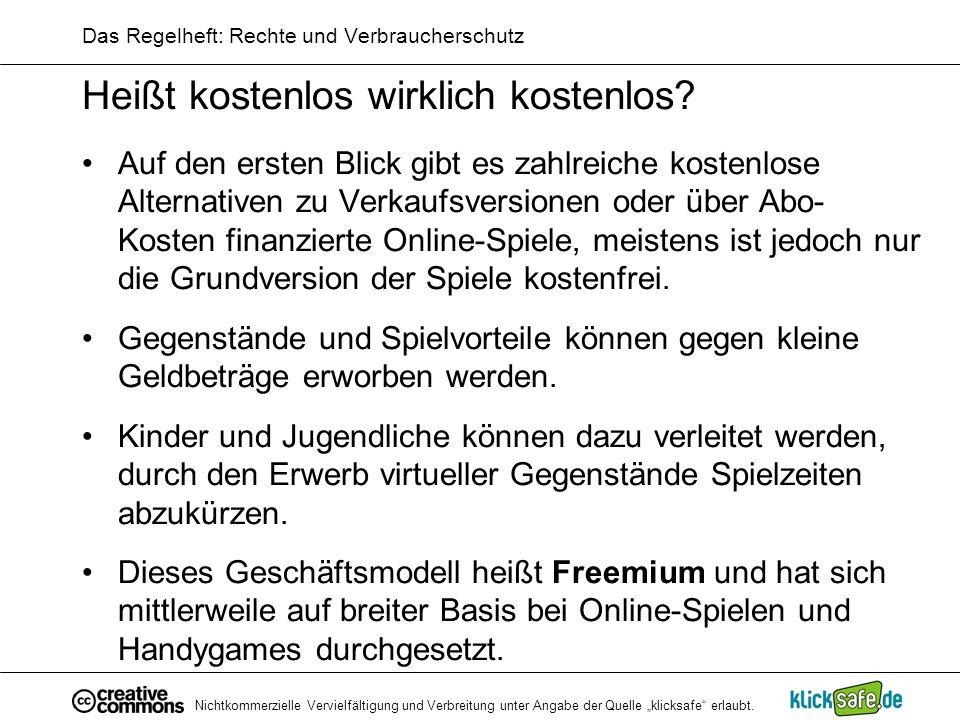 Nichtkommerzielle Vervielfältigung und Verbreitung unter Angabe der Quelle klicksafe erlaubt. Das Regelheft: Rechte und Verbraucherschutz Heißt kosten