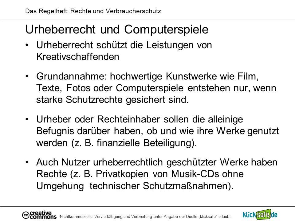 Nichtkommerzielle Vervielfältigung und Verbreitung unter Angabe der Quelle klicksafe erlaubt. Das Regelheft: Rechte und Verbraucherschutz Urheberrecht