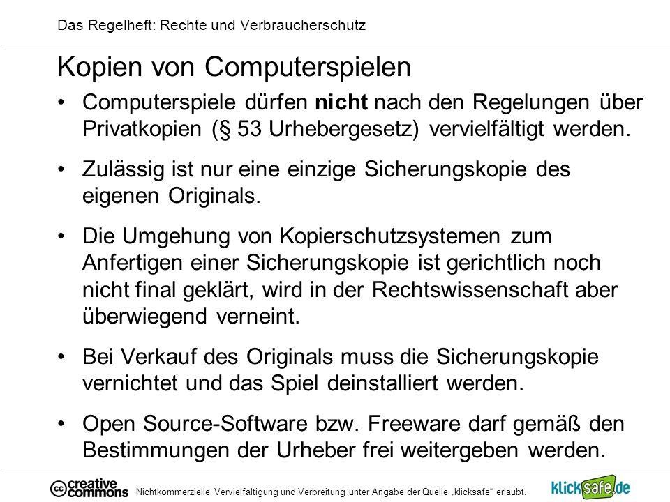 Nichtkommerzielle Vervielfältigung und Verbreitung unter Angabe der Quelle klicksafe erlaubt. Das Regelheft: Rechte und Verbraucherschutz Kopien von C