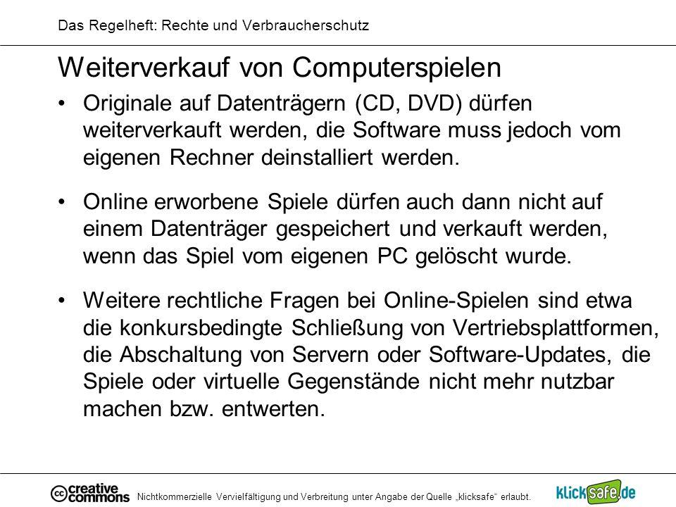 Nichtkommerzielle Vervielfältigung und Verbreitung unter Angabe der Quelle klicksafe erlaubt. Das Regelheft: Rechte und Verbraucherschutz Weiterverkau