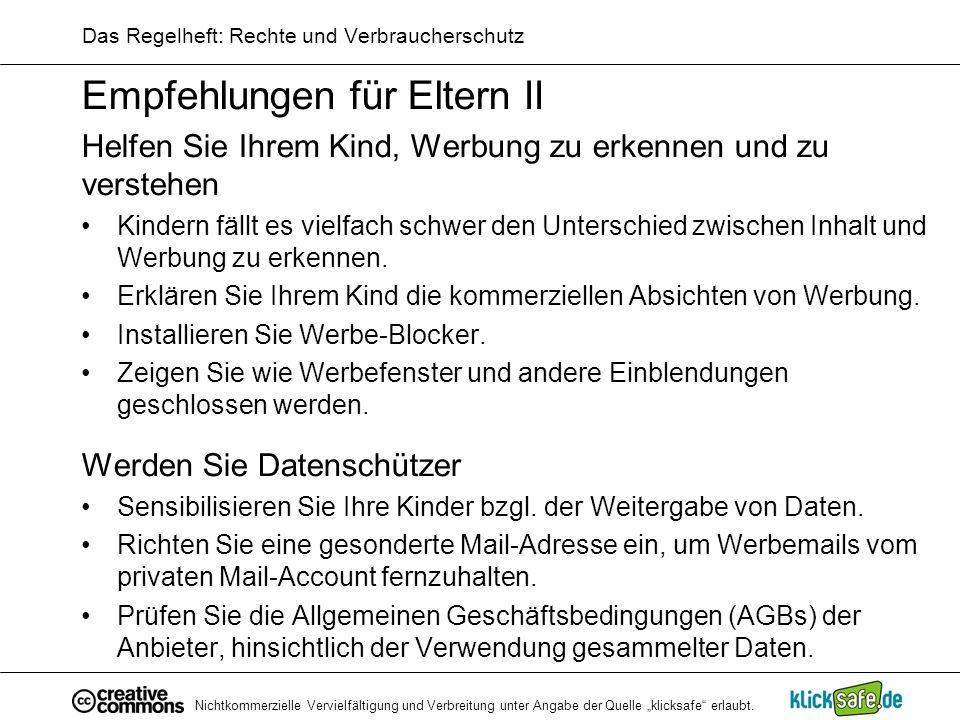 Nichtkommerzielle Vervielfältigung und Verbreitung unter Angabe der Quelle klicksafe erlaubt. Das Regelheft: Rechte und Verbraucherschutz Empfehlungen